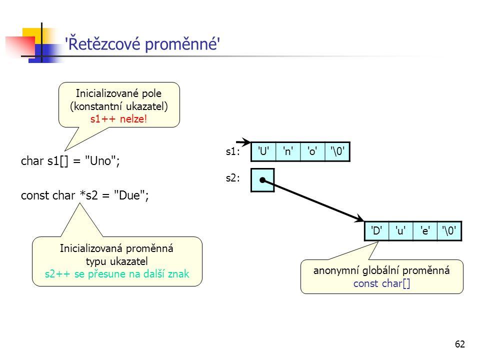 Řetězcové proměnné char s1[] = Uno ; const char *s2 = Due ;